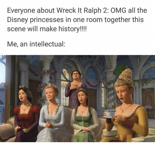 Disney, Funny, and Omg: Everyone about Wreck It Ralph 2: OMG all the  Disney princesses in one room together this  scene will make history!!!!  Me, an intellectual:
