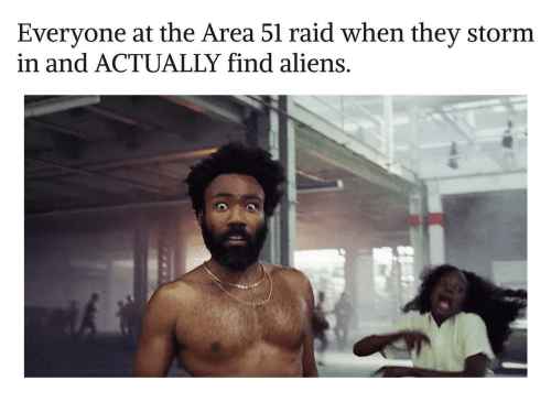 Aliens, Area 51, and Raid: Everyone at the Area 51 raid when they storm  in and ACTUALLY find aliens