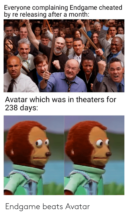 endgame: Everyone complaining Endgame cheated  by  re releasing after a month:  Avatar which was in theaters for  238 days: Endgame beats Avatar