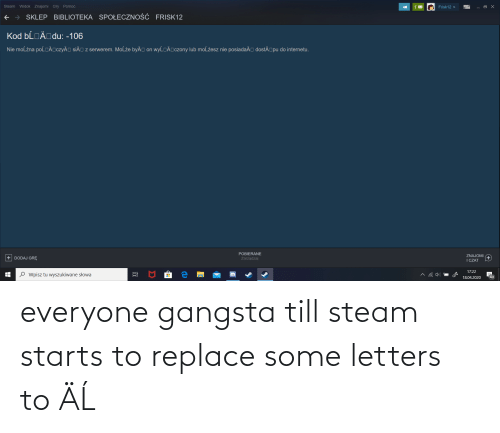 steam: everyone gangsta till steam starts to replace some letters to ‡ÄĹ