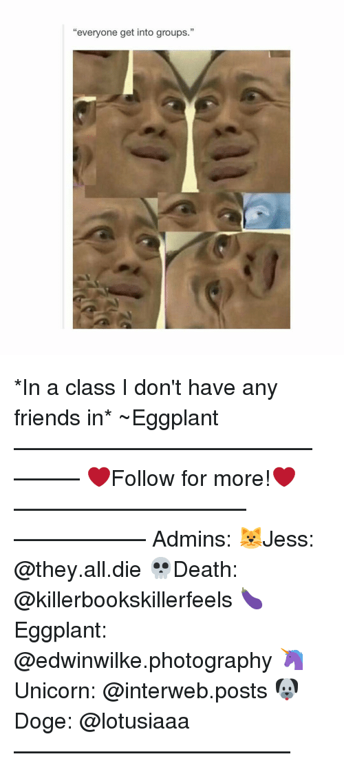 "interweb: ""everyone get into groups."" *In a class I don't have any friends in* ~Eggplant —————————————–——— ❤️Follow for more!❤️ ——————————–—————— Admins: 🐱Jess: @they.all.die 💀Death: @killerbookskillerfeels 🍆Eggplant: @edwinwilke.photography 🦄Unicorn: @interweb.posts 🐶Doge: @lotusiaaa ——————————–——"