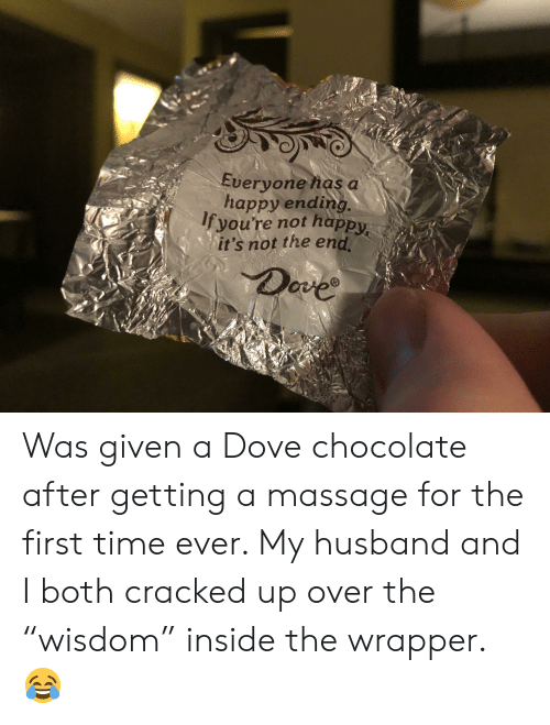 """Getting A Massage: Everyone has a  happy ending  Ifyou're not happy  it's not the end  Dove  R Was given a Dove chocolate after getting a massage for the first time ever. My husband and I both cracked up over the """"wisdom"""" inside the wrapper. 😂"""