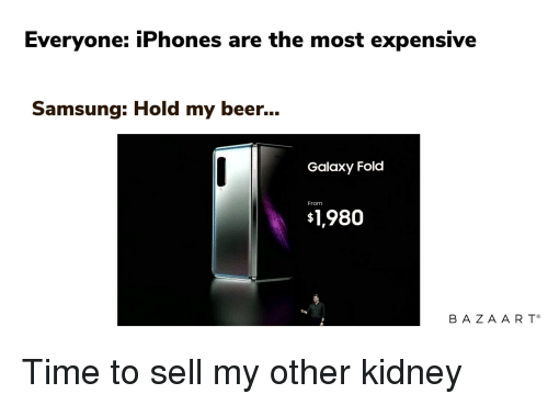 Everyone iPhones Are the Most Expensive Samsung Hold My Beer Galaxy