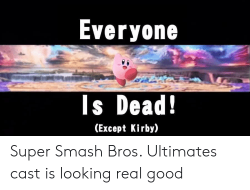 super smash bros: Everyone  Is Dead!  (Except Kirby) Super Smash Bros. Ultimates cast is looking real good