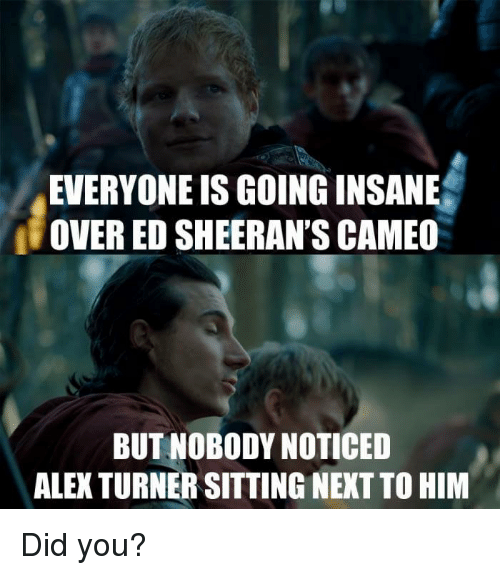 Alex Turner: EVERYONE IS GOING INSANE  OVER ED SHEERAN'S CAMEO  BUT NOBODY NOTICED  ALEX TURNER SITTING NEXT TO HIM Did you?