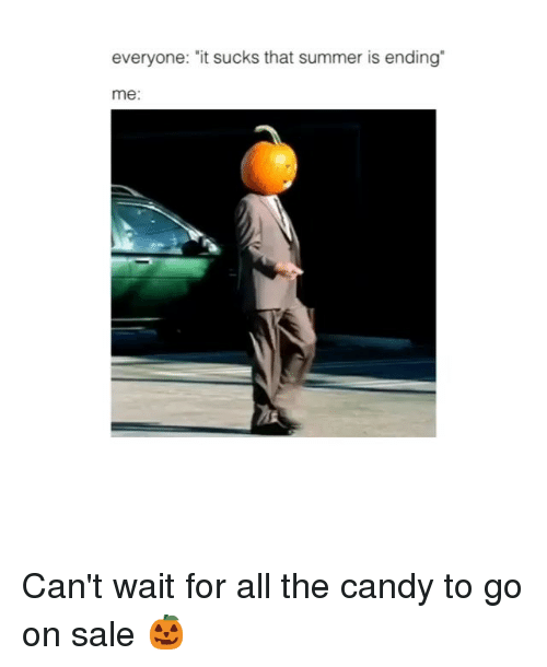 "Candy, Memes, and Summer: everyone: ""it sucks that summer is ending  me: Can't wait for all the candy to go on sale 🎃"