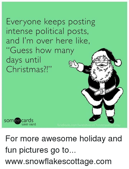 How Many Days Till Christmas Meme.Everyone Keeps Posting Intense Political Posts And I M Over