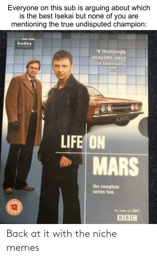 """Telegraph: Everyone on this sub is arguing about which  is the best Isekai but none of you are  mentioning the true undisputed champion:  kudos  """"A thumpingly  enjoyable piece  of television""""  TELEGRAPH  KJM 22K  LIFE ON  MARS  the complete  series two  12  As seen on BBC  BBC Back at it with the niche memes"""