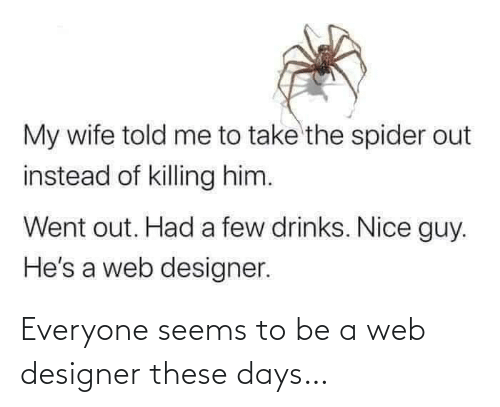 everyone: Everyone seems to be a web designer these days…