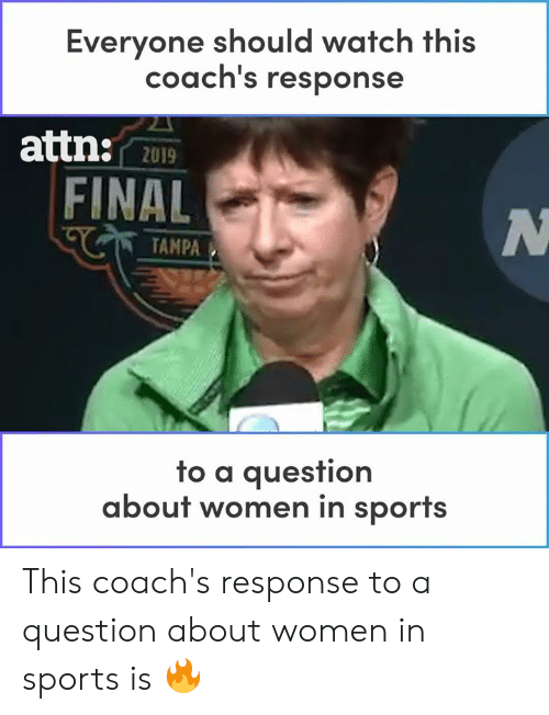 attn: Everyone should watch this  coach's response  attn:  2019  FINAL  TAMPA  fo a auesfion  about women in sports This coach's response to a question about women in sports is 🔥