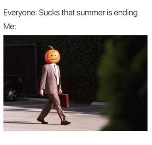 Memes, Summer, and 🤖: Everyone: Sucks that summer is ending  Me