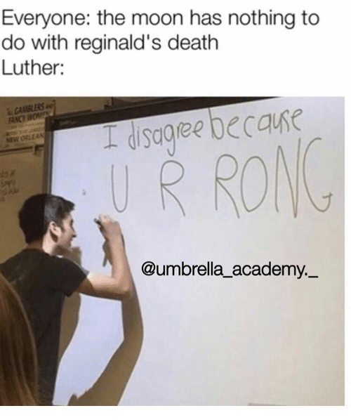 Academy, Death, and Fancy: Everyone: the moon has nothing to  do with reginald's death  Luther:  CANBLERS  FANCY WOE  NEW ORLEAN  UR RONG  @umbrella_academy.