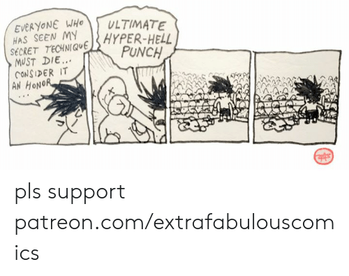 Memes, Hell, and 🤖: EVERYONE WHO  HAS SEEN MY  SECRET TECHNIQUEHYPER-HELL  MUST DIE..  CONSIDER IT  AN HONOR  ULTIMATE  PUNCH pls support patreon.com/extrafabulouscomics