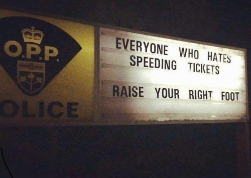 Your Right: EVERYONE WHO HATES  SPEEDING TICKETS  O.P.P  RAISE YOUR RIGHT FOOT