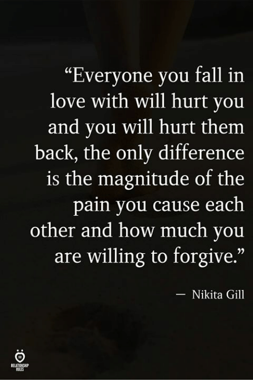 """Fall, Love, and Pain: """"Everyone you fall in  love with will hurt you  and you will hurt them  back, the only difference  is the magnitude of the  pain you cause each  other and how much you  are willing to forgive.""""  -Nikita Gill  ELATIONH  ILES"""