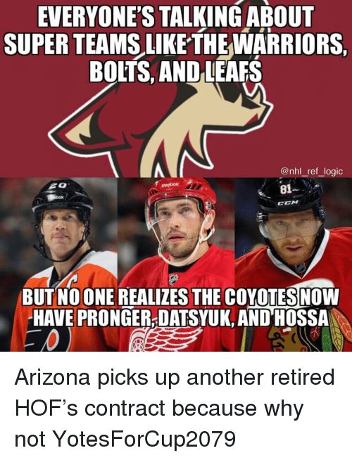 leafs: EVERYONES TALKINGABOUT  SUPER TEAMS LIKETHEWARRIORS.  BOLTS, AND LEAFS  @nhl_ret Jogic  81  CCM  BUT NOONE REALIZES THE COYOTESNOW  HAVE PRONGER-DATSYUK, AND HOSSA Arizona picks up another retired HOF's contract because why not YotesForCup2079