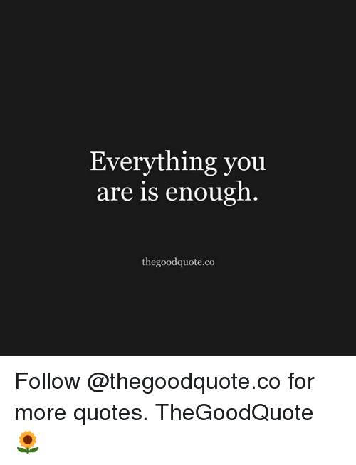 Everything You Are Is Enough The Good Quoteco Follow For More Quotes