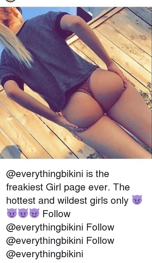 Girls, Memes, and Girl: @everythingbikini is the freakiest Girl page ever. The hottest and wildest girls only 😈😈😈😈 Follow @everythingbikini Follow @everythingbikini Follow @everythingbikini