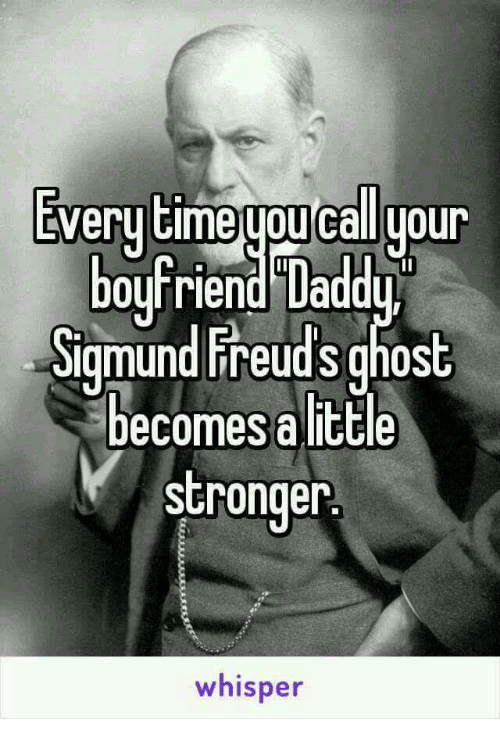 Ghost, Whisper, and Stronger: Everytimeuoucalluour  oyrrlend uaddy.  Sigmund Freud's ghost  ecomesalittle  stronger  whisper