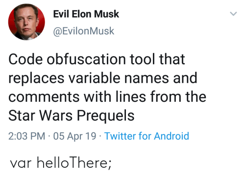 Tool That: Evil Elon Musk  @EvilonMusk  Code obfuscation tool that  replaces variable names and  comments with lines from the  Star Wars Prequels  2:03 PM 05 Apr 19 Twitter for Android var helloThere;