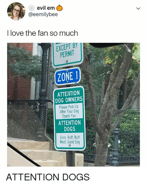 grrr: evil em  @eemilybee    love the fan so much  EXCEPT BY  PERMIT  1.  ZONE  ATTENTION  DOG OWNERS  Please Pick Up  After Your Dog  Thank You  ATTENTION  DOGS  Grrr. Ruff. Ruff  Woof, Good Dog ATTENTION DOGS