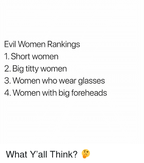 3 women: Evil Women Rankings  1. Short women  2. Big titty women  3. Women who wear glasses  4. Women with big foreheads What Y'all Think? 🤔