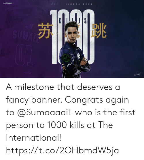e.g: EVILGENIUSES  TI9  E G 蓄势 待发  蓄 势待发  SUMAT  PAZER  AMD A milestone that deserves a fancy banner. Congrats again to @SumaaaaiL who is the first person to 1000 kills at The International! https://t.co/2OHbmdW5ja