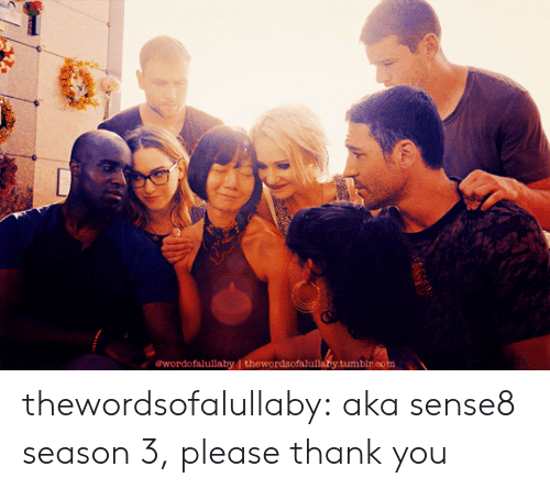 Oom: ewordofalullaby I thewordsofalul  tumbir.oom thewordsofalullaby:  aka sense8 season 3, please  thank you