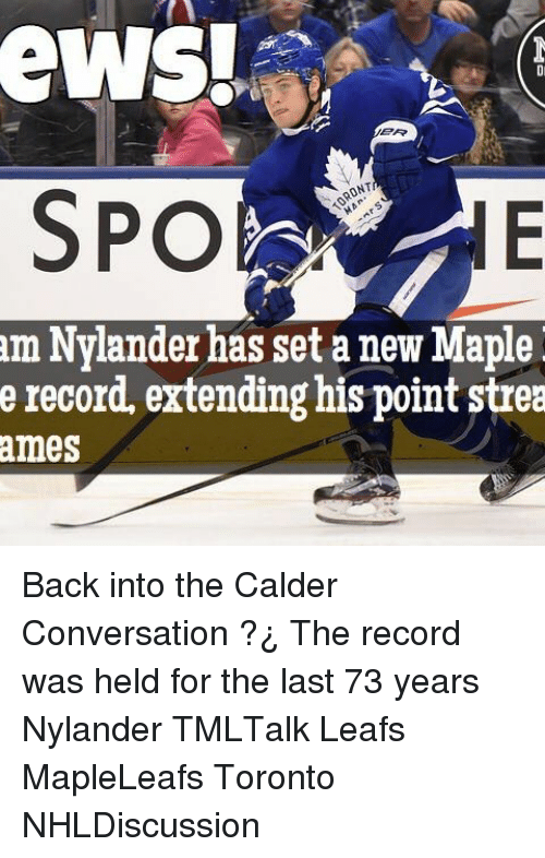 calder: eWS!  ONT  am Nylander has set a new Maple  e record, extending his point strea  ames Back into the Calder Conversation ?¿ The record was held for the last 73 years Nylander TMLTalk Leafs MapleLeafs Toronto NHLDiscussion
