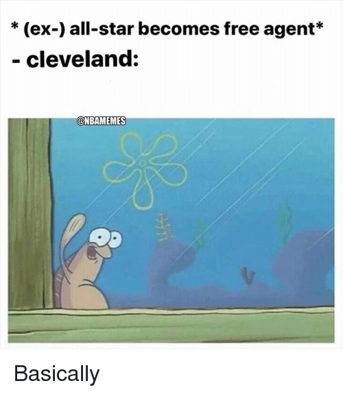starly: * (ex-) all-star becomes free agent*  - cleveland:  ONBAMEMES Basically