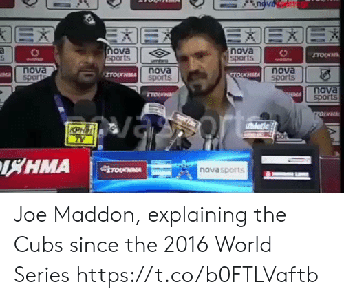 Nova: EX  X  EEXE  EX  nova  sports  nova  sports  TOUWH  smro  nova  sports  nova  sports  nova  sports  ITOUHMA  TOIKHLA  nova  sports  ITOU  CHMA  letic  KPHH  TY  HMA  TOURNMA  novasports Joe Maddon, explaining the Cubs since the 2016 World Series https://t.co/b0FTLVaftb