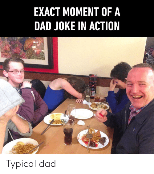 typical: EXACT MOMENT OF A  DAD JOKE IN ACTION Typical dad