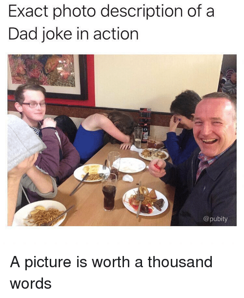 Dad, Funny, and A Picture: Exact photo description of a  Dad joke in action  @pubity A picture is worth a thousand words