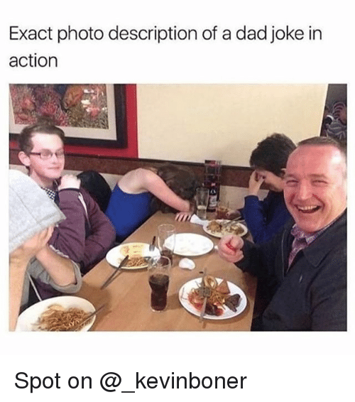 Dad, Funny, and Meme: Exact photo description of a dad joke in  action Spot on @_kevinboner
