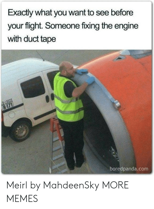 Fixing: Exactly what you want to see before  your flight. Someone fixing the engine  with duct tape  -149505  R-171  boredpanda.com Meirl by MahdeenSky MORE MEMES