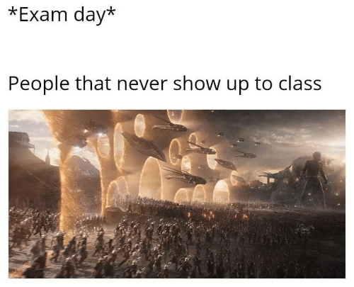Never, Class, and Day: *Exam day*  People that never show up to class