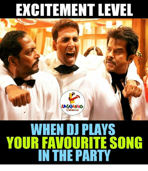 Excits: EXCITEMENT LEVEL  WHEN DJ PLAYS  YOUR FAVOURITE SONG  IN THE PARTY