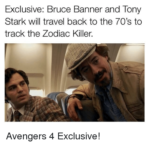 Zodiac Killer, Avengers, and Travel: Exclusive: Bruce Banner and Tony  Stark will travel back to the 70's to  track the Zodiac Killer. Avengers 4 Exclusive!