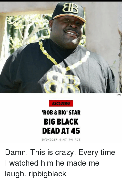 """Rob Big: EXCLUSIVE  """"ROB & BIG STAR  BIG BLACK  DEAD AT 45  5/9/2017 4:47 PM PDT  Getty Damn. This is crazy. Every time I watched him he made me laugh. ripbigblack"""
