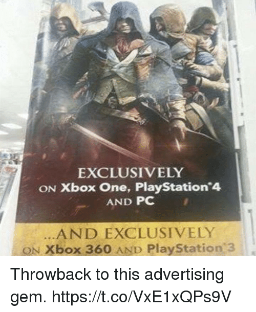 Xbox 360: EXCLUSIVELY  ON Xbox One, PlayStation 4  AND PC  AND EXCLUSIVELY  ON Xbox 360 AND PlayStation 3 Throwback to this advertising gem. https://t.co/VxE1xQPs9V