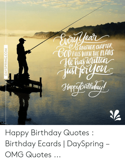 Birthday Ecards: ExcryYear  s ANOTHER CHAPTER  CODFILLS WITH THE PLANS  Hehaswitlen  ustforyou  Hryleatiday!  DAYSPRING.COM Happy Birthday Quotes : Birthday Ecards | DaySpring – OMG Quotes ...