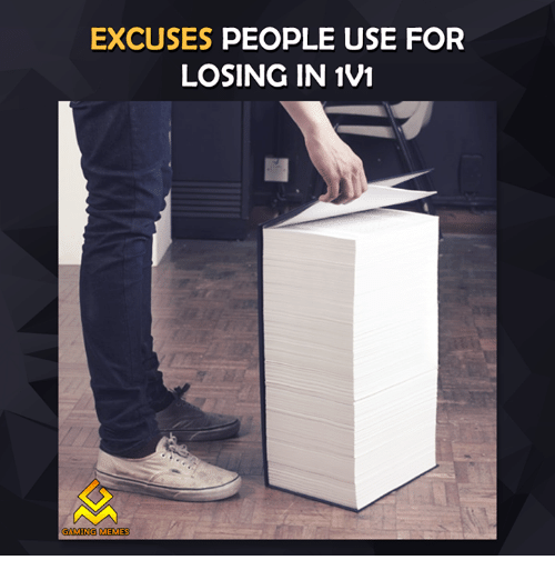 Game Meme: EXCUSES PEOPLE USE FOR  LOSING IN 1V1  GAMING MEMES