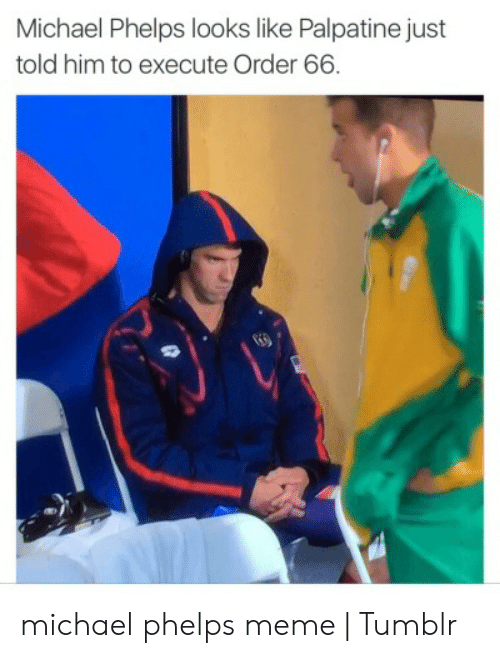 Michael Phelps Meme: Execute order 66  Who thefuck are vou? l know Palpatine and he DO  NOT look likean albino scrotum. Eat shityou old freak  No Cody listes  Fuckinglprank callers michael phelps meme | Tumblr