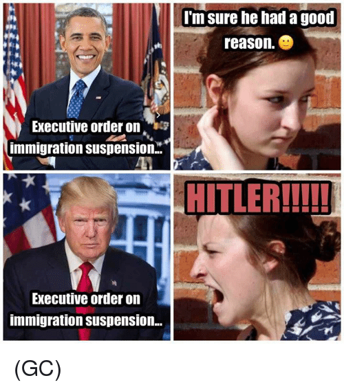 executions: Executive order on  immigration Suspension.  Executive order on  immigration Suspension...  I'm sure he had a good  reason  HITLER!!!!! (GC)