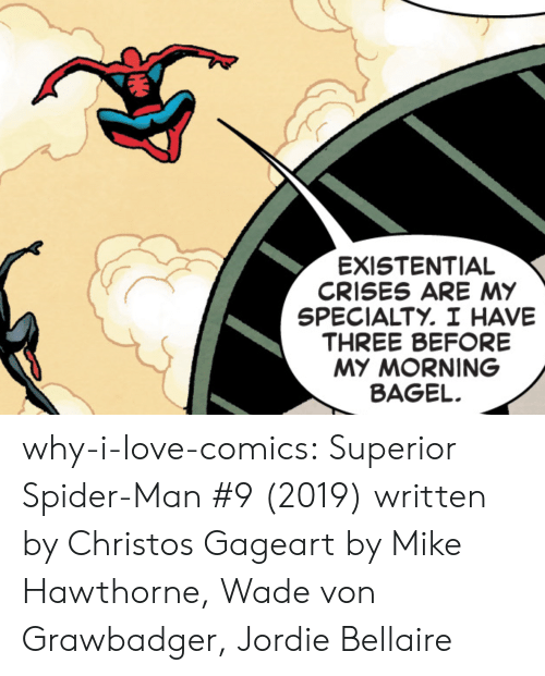 Love, Spider, and SpiderMan: EXISTENTIAL  CRISES ARE MY  SPECIALTY. I HAVE  THREE BEFORE  MY MORNING  BAGEL why-i-love-comics: Superior Spider-Man #9 (2019) written by Christos Gageart by Mike Hawthorne, Wade von Grawbadger,  Jordie Bellaire