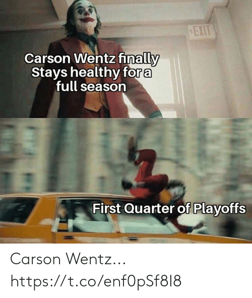 Carson: EXIT  Carson Wentz finally  Stays healthy for a  full season  First Quarter of Playoffs Carson Wentz... https://t.co/enf0pSf8I8