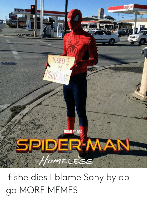 Dank, Homeless, and Memes: EXON  EXON  NEED S  MAR JANE  MARVEL STUDIOS  SPIDER MAN  HOMELESS If she dies I blame Sony by ab-go MORE MEMES