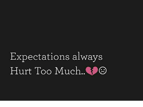 Hurtfully: Expectations always  Hurt Too Much..