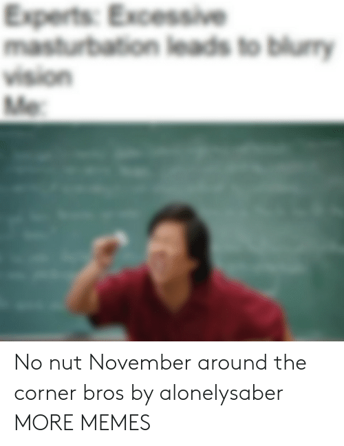 Nut November: Experts: Excessive  masturbation leads to blumy  vision  Me No nut November around the corner bros by alonelysaber MORE MEMES