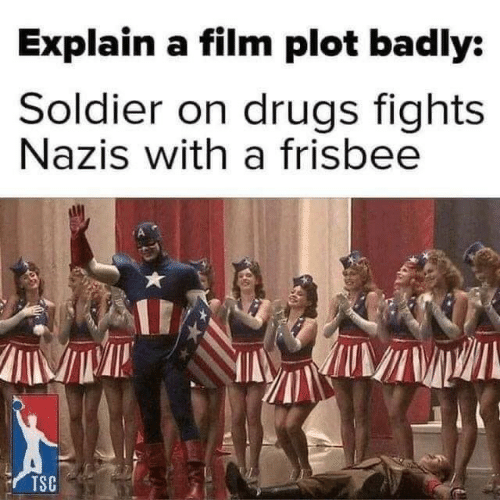 Drugs, Film, and Frisbee: Explain a film plot badly:  Soldier on drugs fights  Nazis with a frisbee  TSC